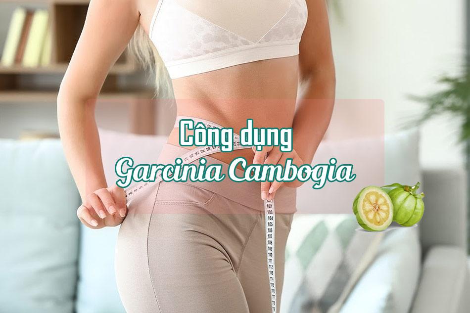 Công dụng viên uống Garcinia Cambogia đem lại