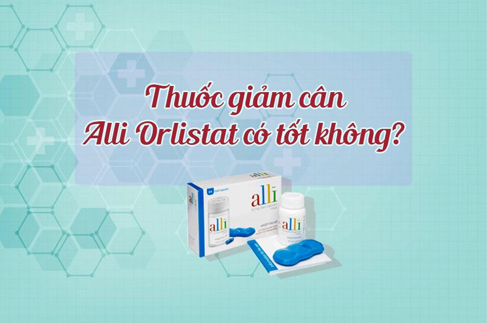 Alli Orlistat có nguồn gốc rõ ràng, được kiểm định chặt chẽ về chất lượng