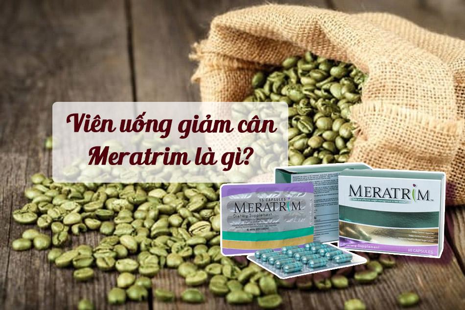 Viên uống giảm cân Meratrim là gì?